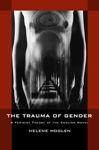 The Trauma of Gender by Helene Moglen