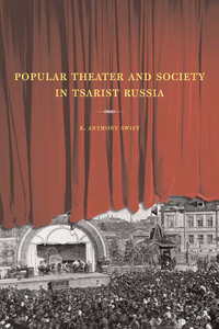 Popular Theater and Society in Tsarist Russia by E. Anthony Swift