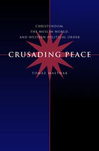 Crusading Peace by Tomaz Mastnak