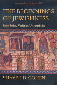 The Beginnings of Jewishness by Shaye J. D. Cohen