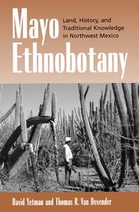 Mayo Ethnobotany by David Yetman, Thomas R. Van Devender
