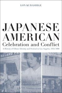 Japanese American Celebration and Conflict by Lon Kurashige