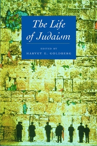 The Life of Judaism by Harvey E. Goldberg