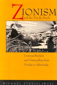 Zionism and the Fin de Siecle by Michael Stanislawski