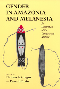 Gender in Amazonia and Melanesia by Thomas A. Gregor, Donald F. Tuzin