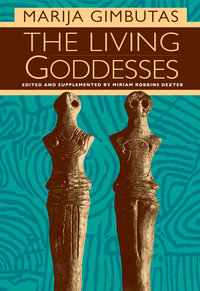 The Living Goddesses by Marija Gimbutas, Miriam R. Dexter