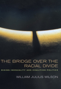 The Bridge over the Racial Divide by William Julius Wilson