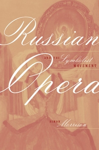 Russian Opera and the Symbolist Movement by Simon A. Morrison