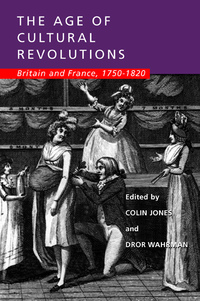 The Age of Cultural Revolutions by Colin Jones, Dror Wahrman