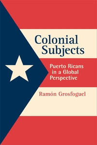 Colonial Subjects by Ramon Grosfoguel