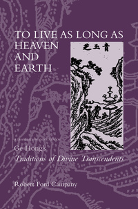 To Live as Long as Heaven and Earth by Robert F. Campany