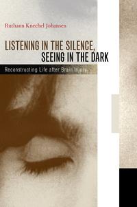 Listening in the Silence, Seeing in the Dark by Ruthann Knechel Johansen