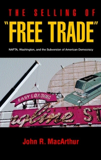 """The Selling of """"Free Trade"""" by John R. MacArthur"""
