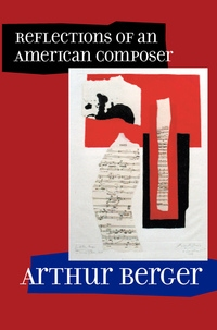 Reflections of an American Composer by Arthur Berger