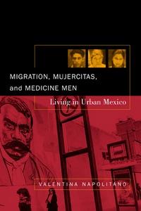 Migration, Mujercitas, and Medicine Men by Valentina Napolitano