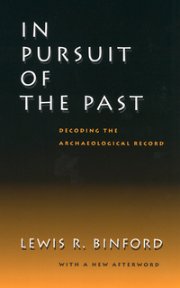In Pursuit of the Past by Lewis R. Binford