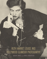 Ruth Harriet Louise and Hollywood Glamour Photography by Robert Dance, Bruce Robertson