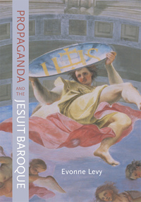Propaganda and the Jesuit Baroque by Evonne Levy
