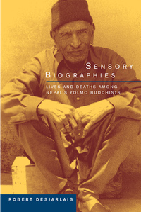 Sensory Biographies by Robert R. Desjarlais