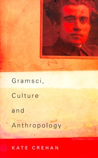 Gramsci, Culture and Anthropology by Kate Crehan