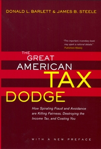 The Great American Tax Dodge by Donald L. Barlett, James B. Steele