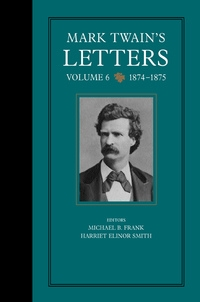 Mark Twain's Letters, Volume 6 by Mark Twain, Michael Barry Frank, Harriet E. Smith