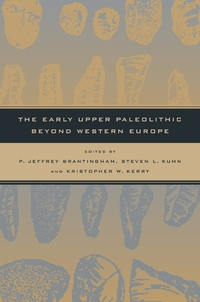 The Early Upper Paleolithic beyond Western Europe by P. Jeffrey Brantingham, Steven L. Kuhn, Kristopher W. Kerry