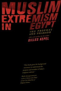 Muslim Extremism in Egypt by Gilles Kepel