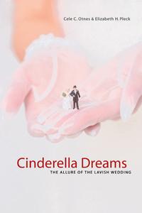 Cinderella Dreams by Cele C. Otnes, Elizabeth Pleck