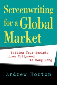 Screenwriting for a Global Market by Andrew Horton