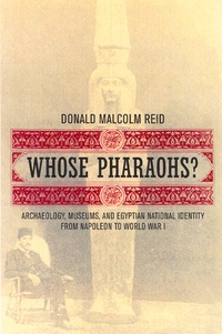 Whose Pharaohs? by Donald Malcolm Reid