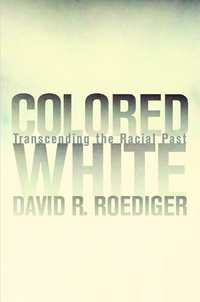 Colored White by David R. Roediger