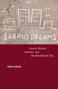 Barrio Dreams by Arlene Dávila