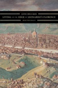 Living on the Edge in Leonardo's Florence by Gene Brucker