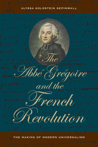 The Abbe Gregoire and the French Revolution by Alyssa Goldstein Sepinwall