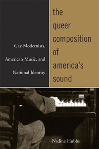The Queer Composition of America's Sound by Nadine Hubbs