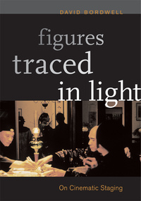 Figures Traced in Light by David Bordwell