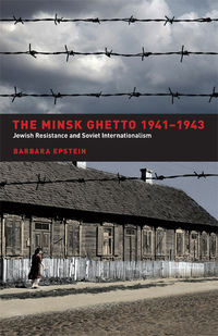 The Minsk Ghetto 1941-1943 by Barbara Epstein