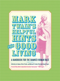 Mark Twain's Helpful Hints for Good Living by Mark Twain, Lin Salamo, Michael Barry Frank, Victor Fischer
