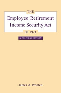 The Employee Retirement Income Security Act of 1974 by James Wooten