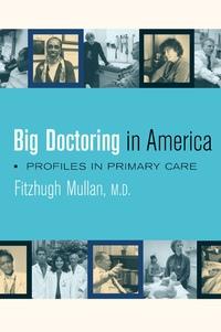 Big Doctoring in America by fitzhugh Mullan