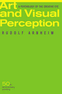 Art and Visual Perception, Second Edition by Rudolf Arnheim