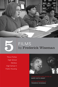 Five Films by Frederick Wiseman by Frederick Wiseman, Barry Keith Grant
