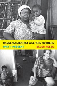Backlash against Welfare Mothers by Ellen Reese