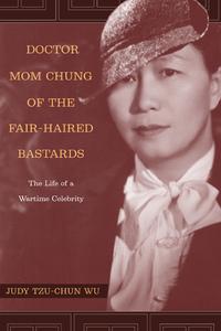 Doctor Mom Chung of the Fair-Haired Bastards by Judy Tzu-Chun Wu
