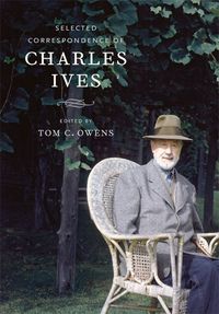Selected Correspondence of Charles Ives by Charles Ives, Tom Owens