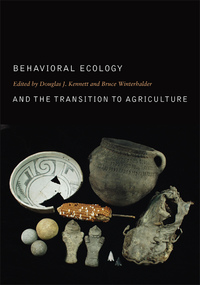 Behavioral Ecology and the Transition to Agriculture by Douglas J. Kennett, Bruce Winterhalder