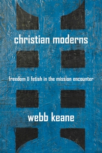Christian Moderns by Webb Keane