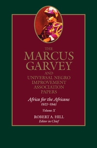The Marcus Garvey and Universal Negro Improvement Association Papers, Vol. X by Marcus Garvey, Robert Abraham Hill, R. Kent Rasmussen