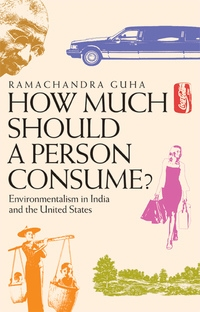 How Much Should a Person Consume? by Ramachandra Guha